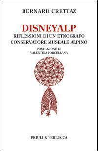 Disneyalp riflessioni di un etnografo conservatore museale alpino