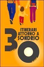 30 itinerari attorno a Sondrio