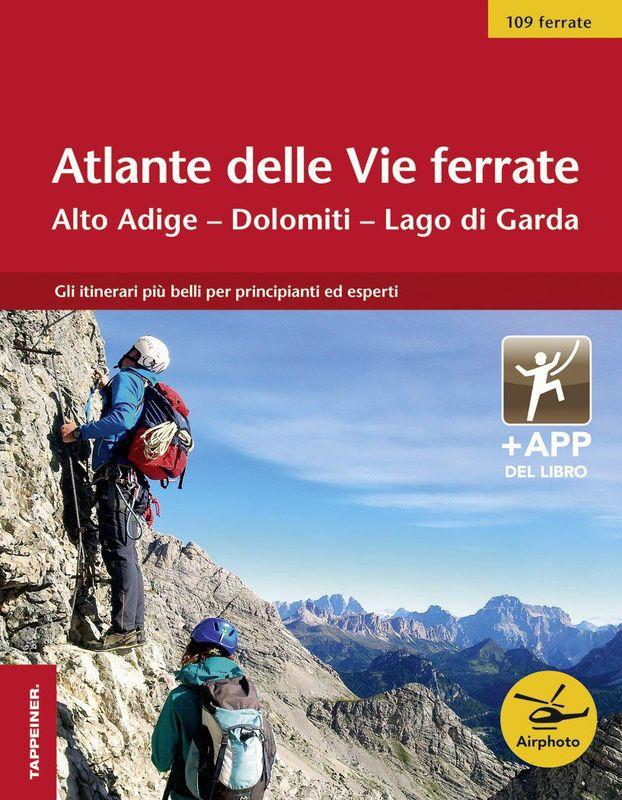 Atlante delle Vie ferrate Alto Adige, Dolomiti, Lago di Garda