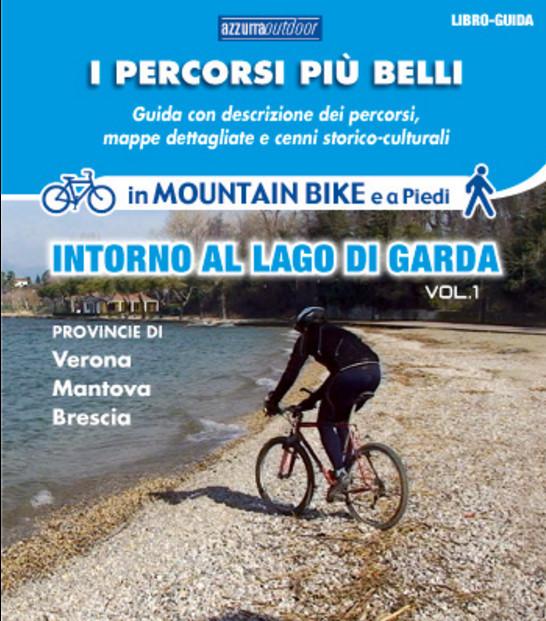 I percorsi più belli intorno al lago di Garda in mountainbike e a piedi vol. 1
