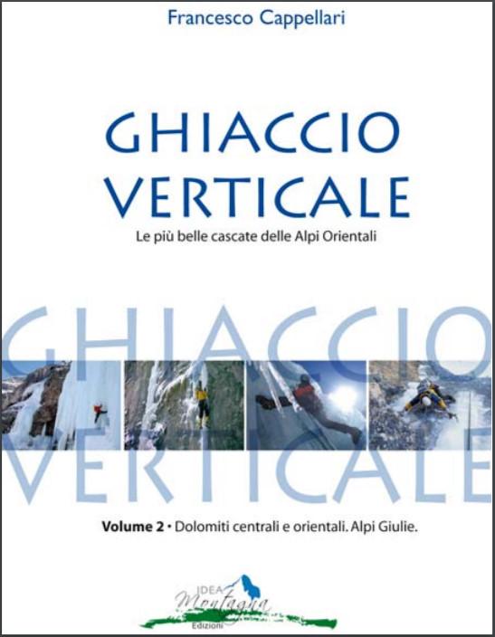Ghiaccio verticale vol. 2 - Le più belle cascate delle Alpi Orientali