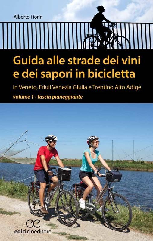 Guida alle strade dei vini e dei sapori in bicicletta vol. 1