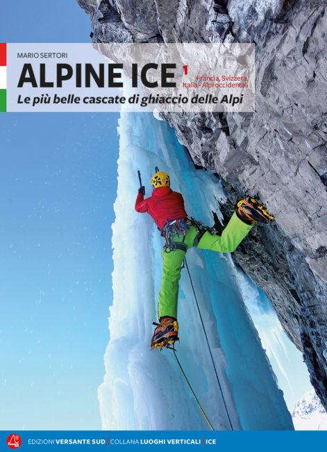 Alpine ice vol. 1 Le più belle cascate di ghiaccio delle Alpi