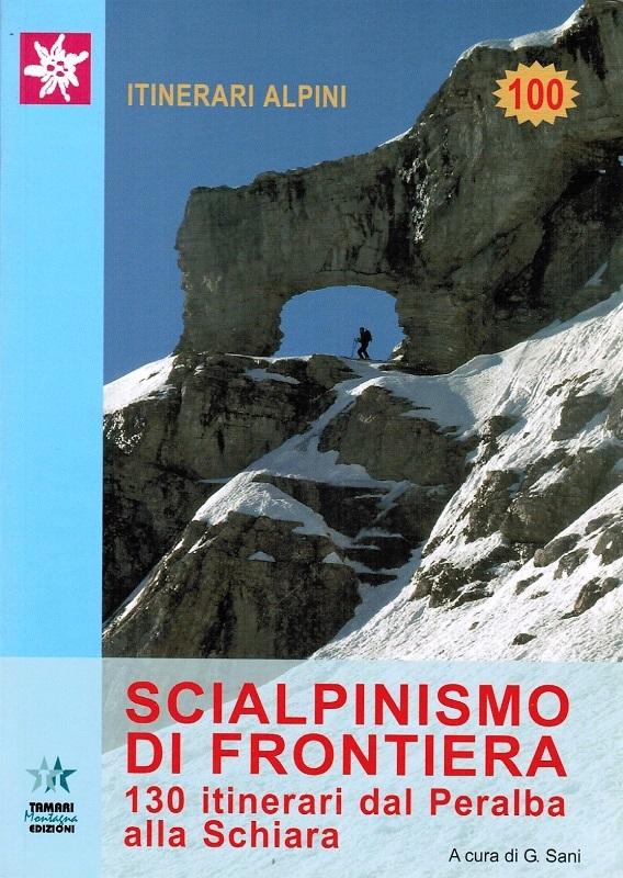 Scialpinismo di frontiera 130 itinerari dal Peralba alla Schiara