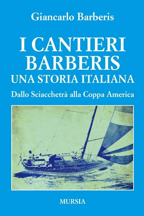 I Cantieri Barberis - Una storia italiana