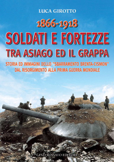 1866-1918 Soldati e fortezze fra Asiago ed il Grappa
