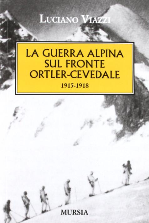 La guerra alpina sul fronte Ortles-Cevedale