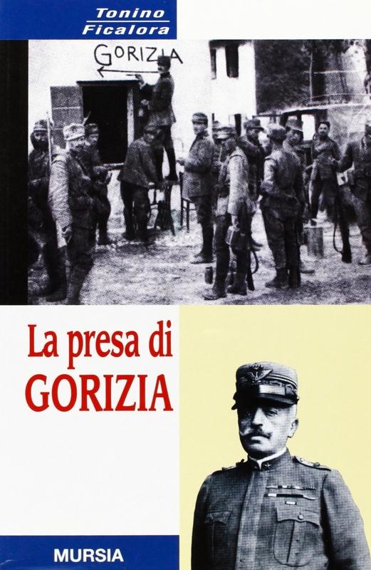La presa di Gorizia - Agosto 1916: le truppe italiane entrano a Gorizia