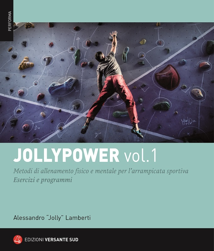 Jollypower vol. 1 Metodi di allenamento fisico e mentale per l'arrampicata sportiva