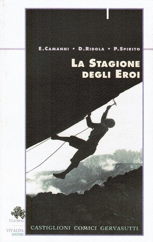 La stagione degli eroi: Ettore Castiglioni, Emilio Comici e Giusto Gervasutti