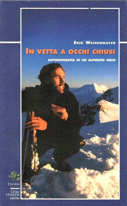 In vetta a occhi chiusi - Autobiografia di un alpinista cieco