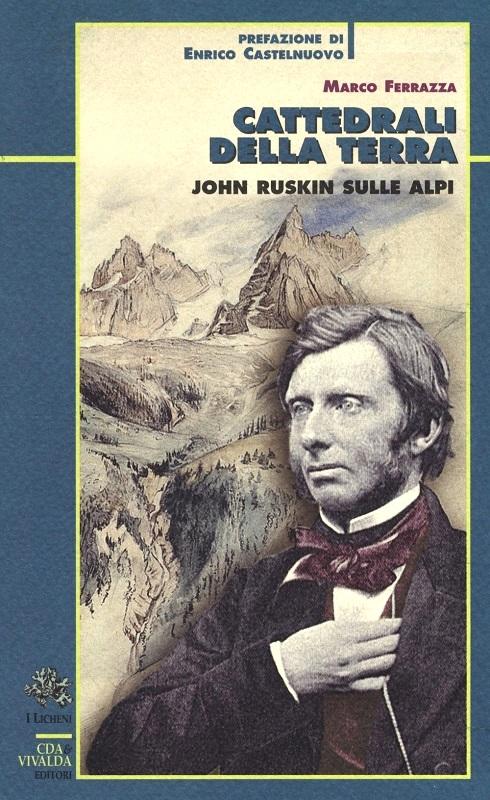 Cattedrali della terra - John Ruskin sulle Alpi