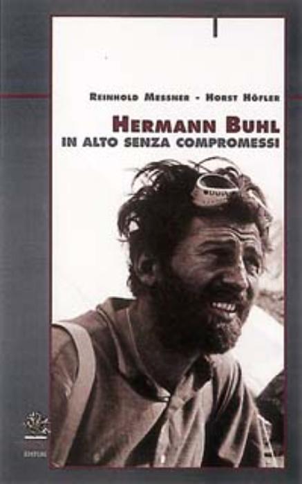 Hermann Buhl - In alto senza compromessi