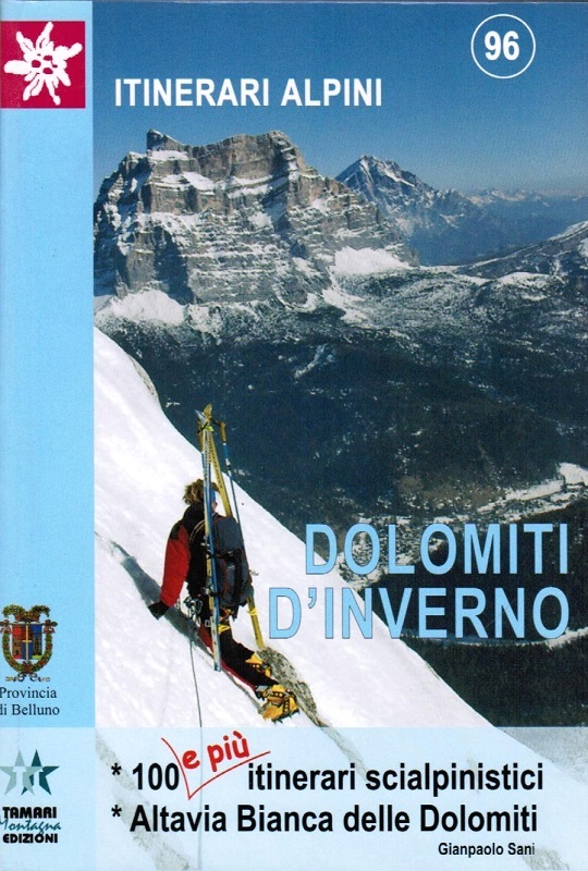 Dolomiti d'inverno 100 e più itinerari scialpinistici e l'Alta Via Bianca delle Dolomiti