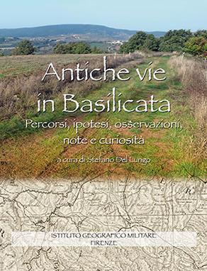 Antiche vie in Basilicata. Percorsi, ipotesi, osservazioni, note e curiosità