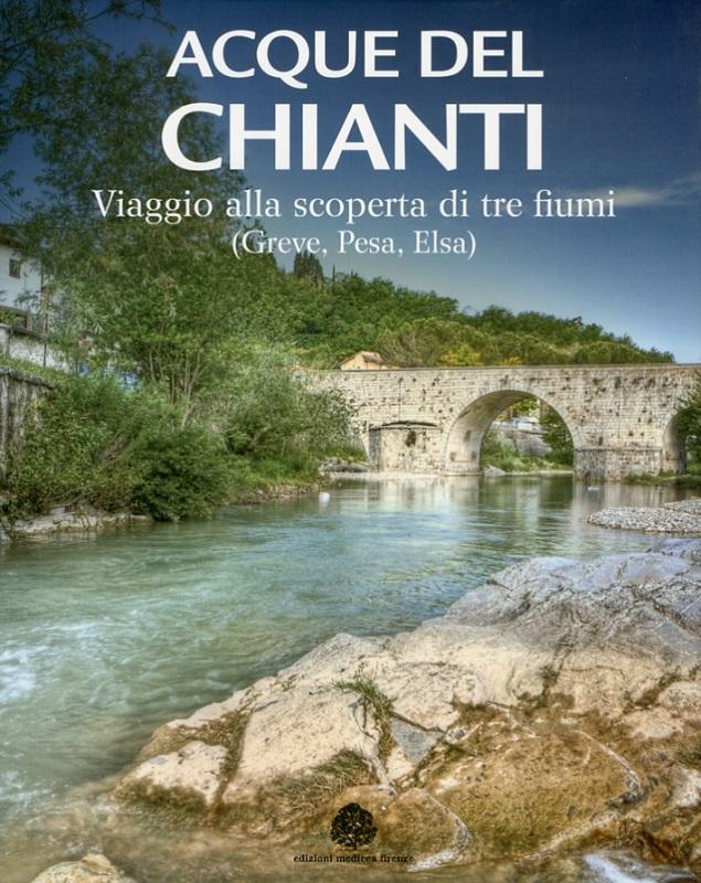Acque del Chianti, viaggio alla scoperta di tre fiumi