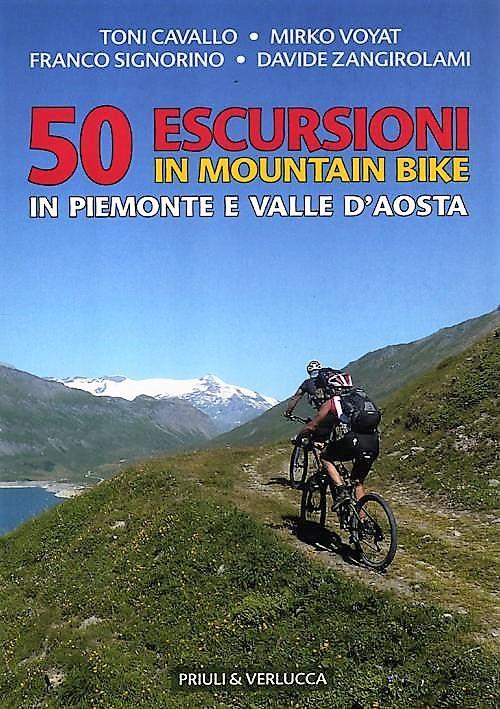 50 escursioni in mountain bike in Piemonte e Valle d'Aosta