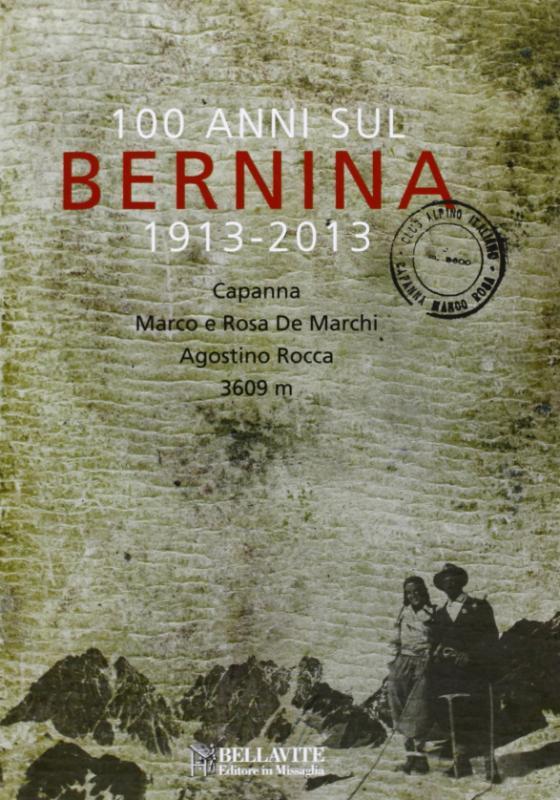 100 anni sul Bernina 1913-2013